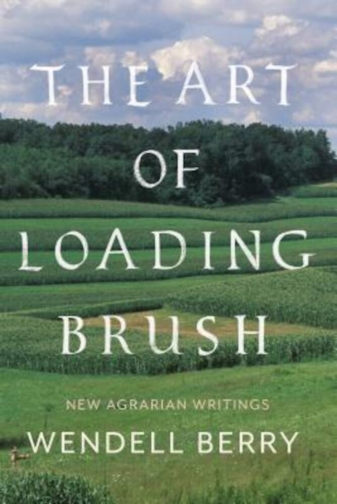The Art of Loading Brush: New Agrarian Writings, Hardcover