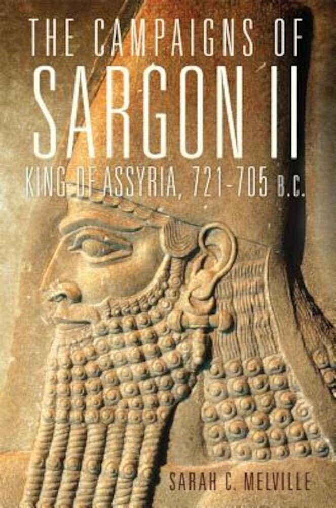 The Campaigns of Sargon II, King of Assyria, 721-705 B.C., Hardcover