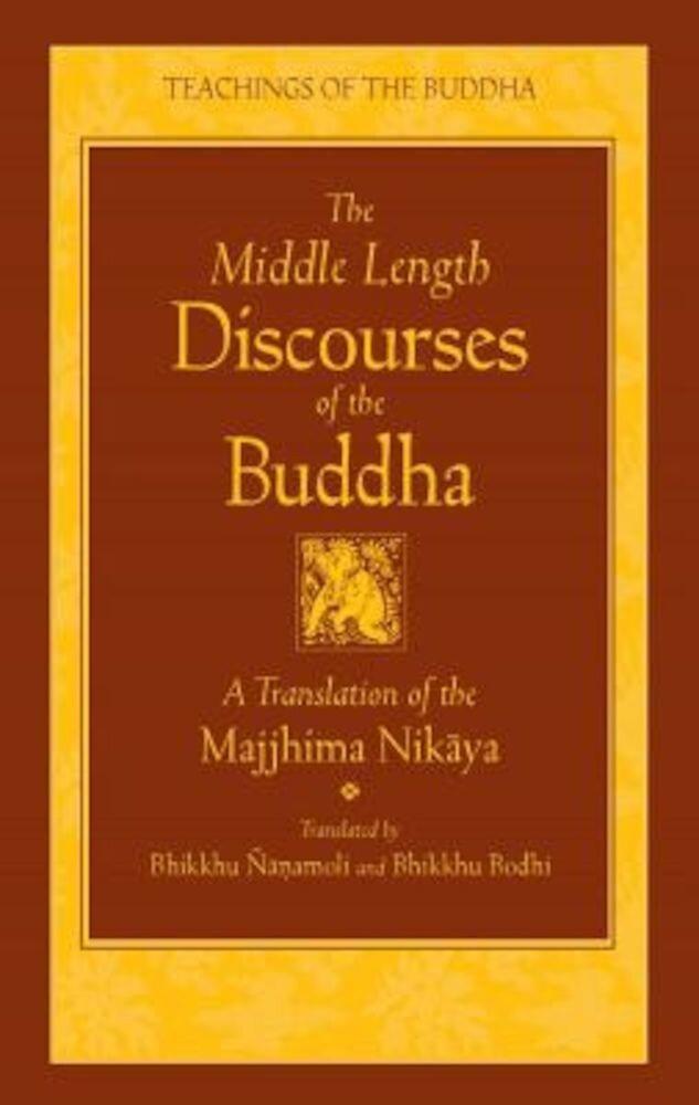 The Middle Length Discourses of the Buddha: A Translation of the Majjhima Nikaya, Hardcover