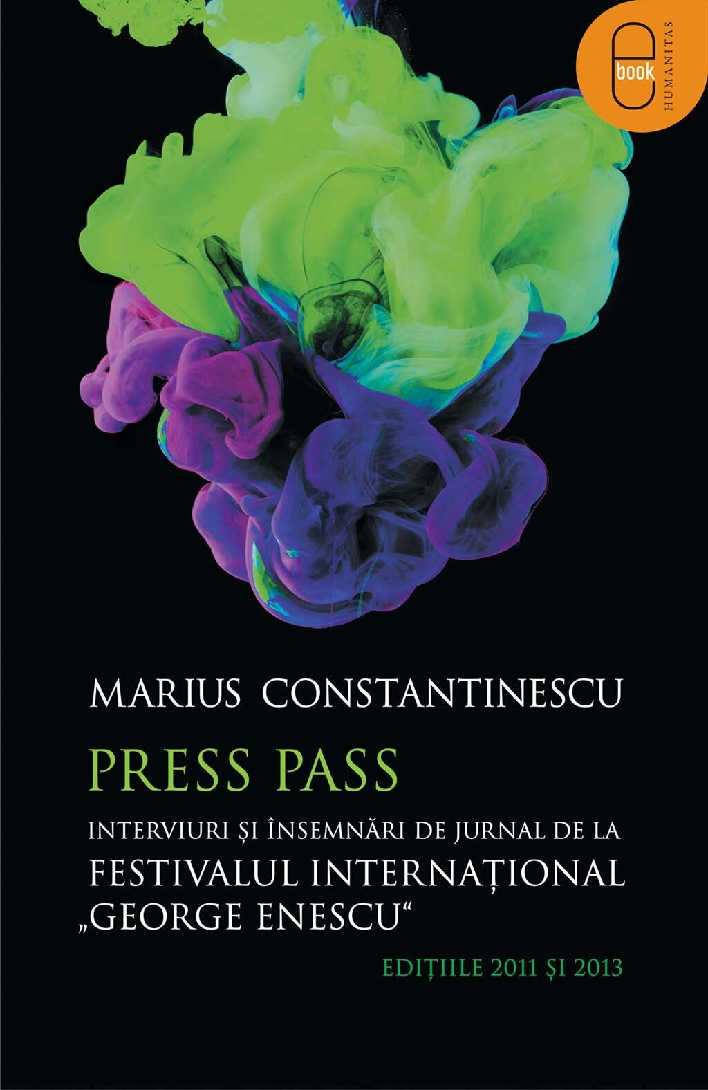 "Press Pass. Interviuri si insemnari de jurnal de la Festivalul International ""George Enescu"". Editiile 2011 si 2013 (eBook)"