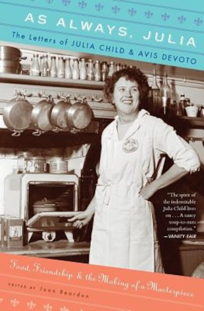 As Always, Julia: The Letters of Julia Child and Avis Devoto, Paperback