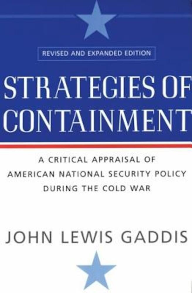 Strategies of Containment: A Critical Appraisal of American National Security Policy During the Cold War, Paperback