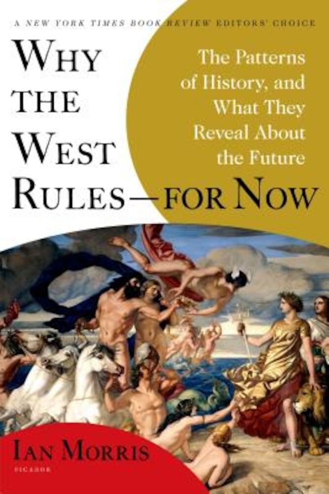 Why the West Rules--For Now: The Patterns of History, and What They Reveal about the Future, Paperback
