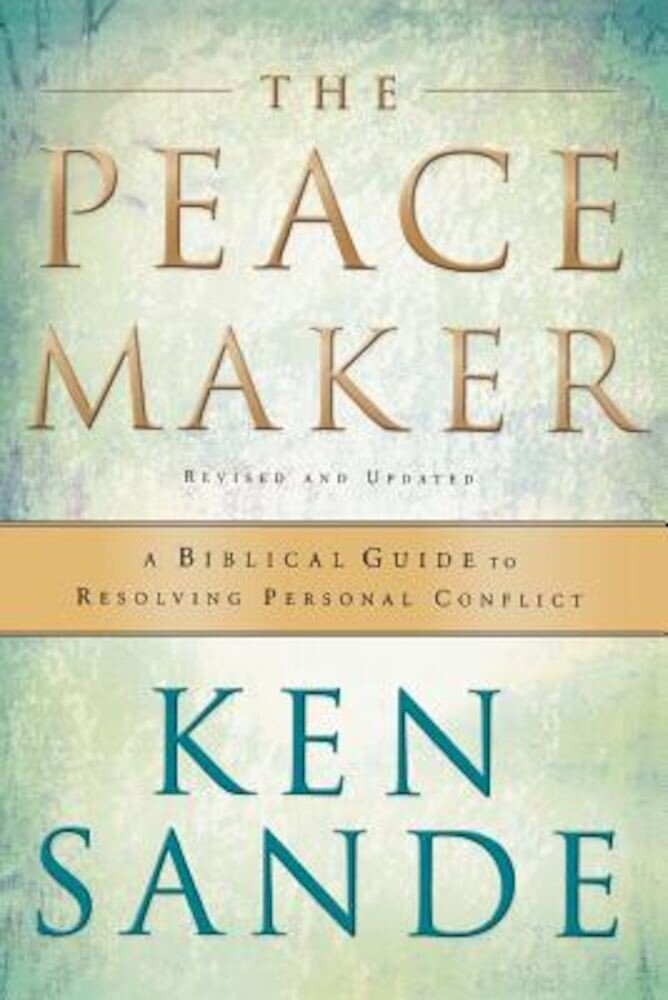 The Peacemaker: A Biblical Guide to Resolving Personal Conflict, Paperback