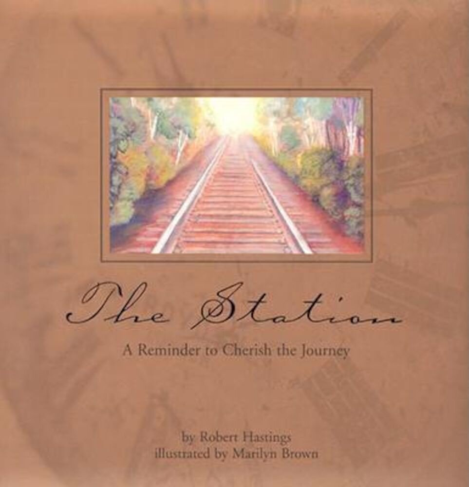 The Station: A Reminder to Cherish to Journey, Hardcover