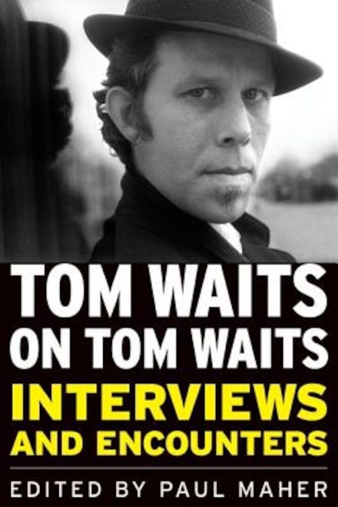 Tom Waits on Tom Waits: Interviews and Encounters, Paperback