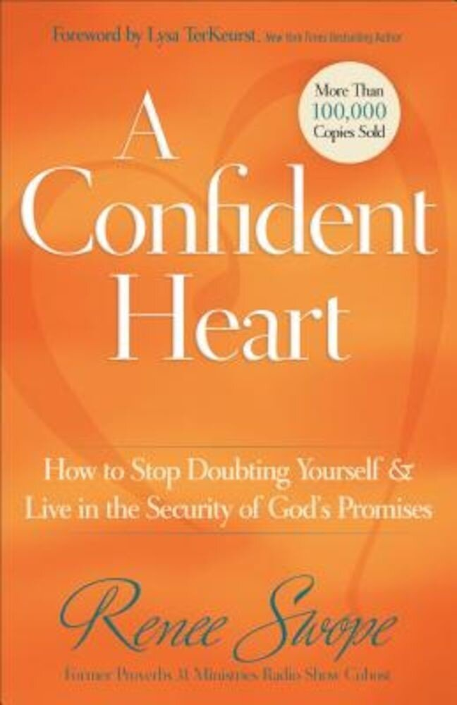 A Confident Heart: How to Stop Doubting Yourself & Live in the Security of God's Promises, Paperback