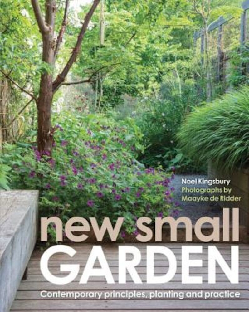New Small Garden: Contemporary Principles, Planting and Practice, Hardcover
