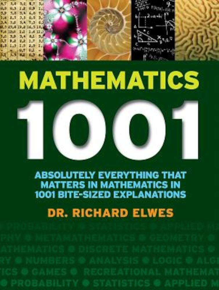 Mathematics 1001: Absolutely Everything That Matters in Mathematics in 1001 Bite-Sized Explanations, Paperback
