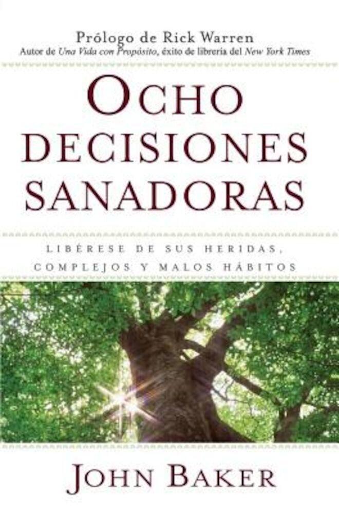 Ocho Decisiones Sanadoras: Liberese de Sus Heridas, Complejos y Malos Habitos = Life's Healing Choices, Paperback