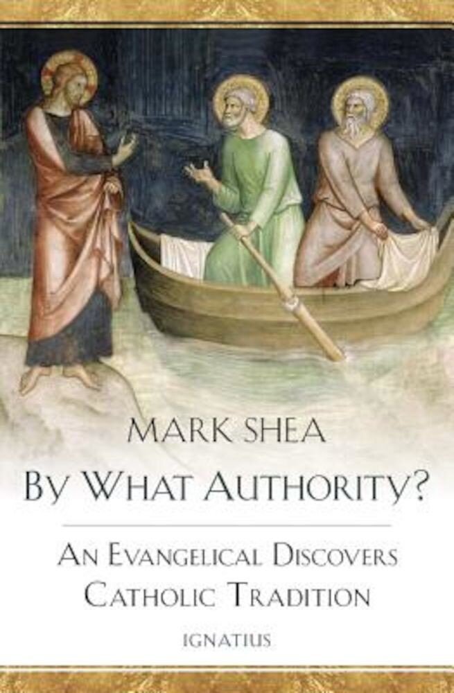 By What Authority?: An Evangelical Discovers Catholic Tradition, Paperback