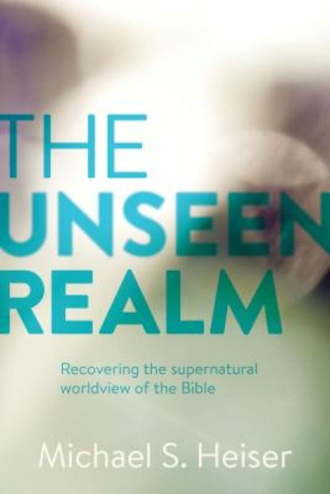 The Unseen Realm: Recovering the Supernatural Worldview of the Bible, Hardcover