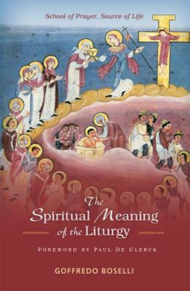 Spiritual Meaning of the Liturgy: School of Prayer, Source of Life, Paperback