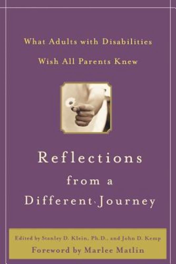 Reflections from a Different Journey: What Adults with Disabilities Wish All Parents Knew, Hardcover