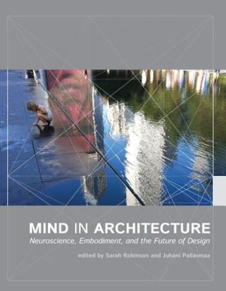 Mind in Architecture: Neuroscience, Embodiment, and the Future of Design, Paperback