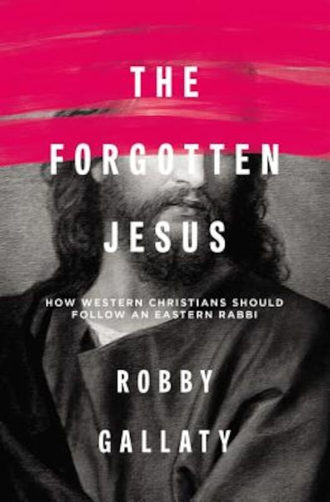 The Forgotten Jesus: How Western Christians Should Follow an Eastern Rabbi, Paperback