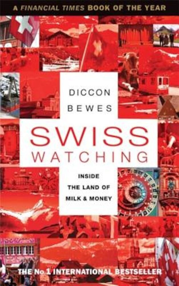 Swiss Watching: Inside the Land of Milk and Money, Paperback