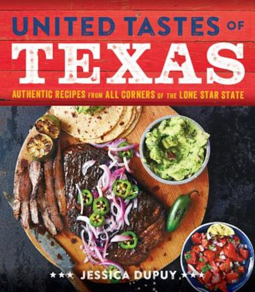 United Tastes of Texas: Authentic Recipes from All Corners of the Lone Star State, Hardcover