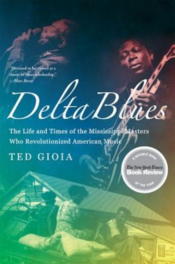 Delta Blues: The Life and Times of the Mississippi Masters Who Revolutionized American Music, Paperback