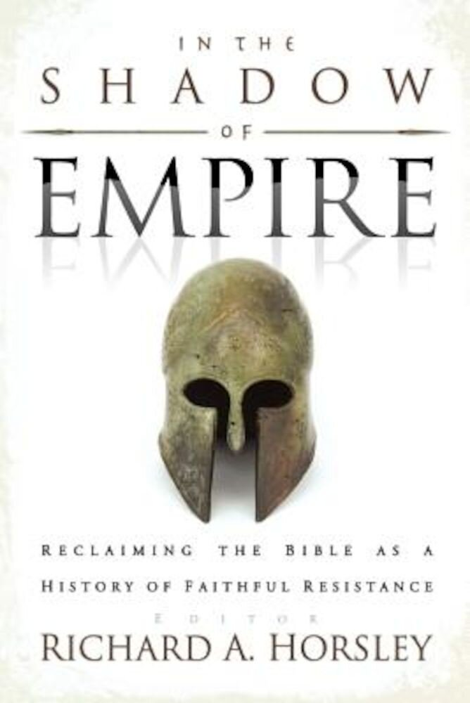 In the Shadow of Empire: Reclaiming the Bible as a History of Faithful Resistance, Paperback