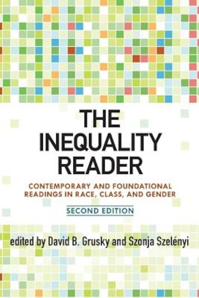 The Inequality Reader: Contemporary and Foundational Readings in Race, Class, and Gender, Paperback