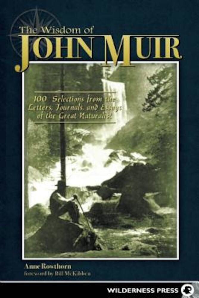 The Wisdom of John Muir: 100+ Selections from the Letters, Journals, and Essays of the Great Naturalist, Paperback