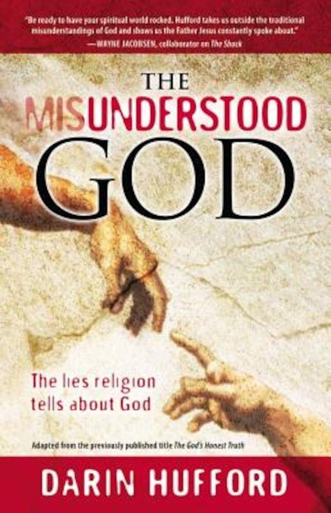 The Misunderstood God: The Lies Religion Tells about God, Paperback