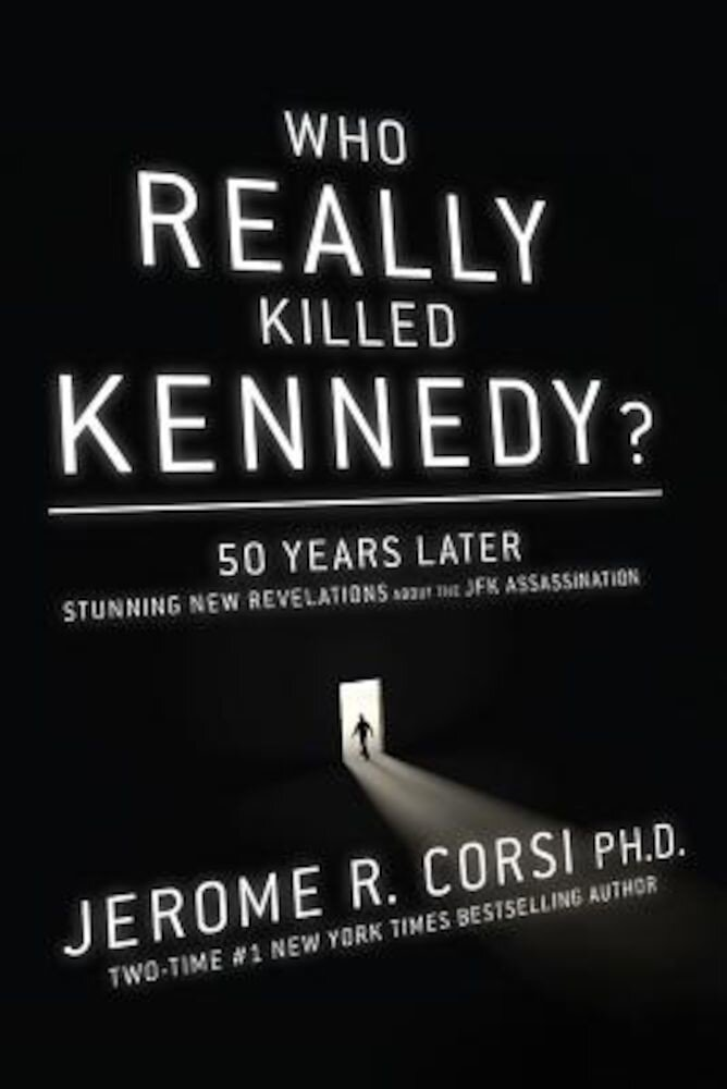 Who Really Killed Kennedy?: 50 Years Later: Stunning New Revelations about the JFK Assassination, Hardcover