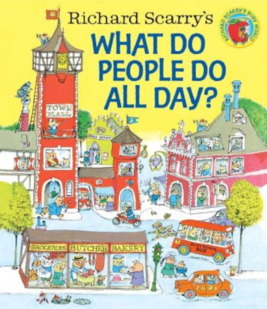 Richard Scarry's What Do People Do All Day?, Hardcover