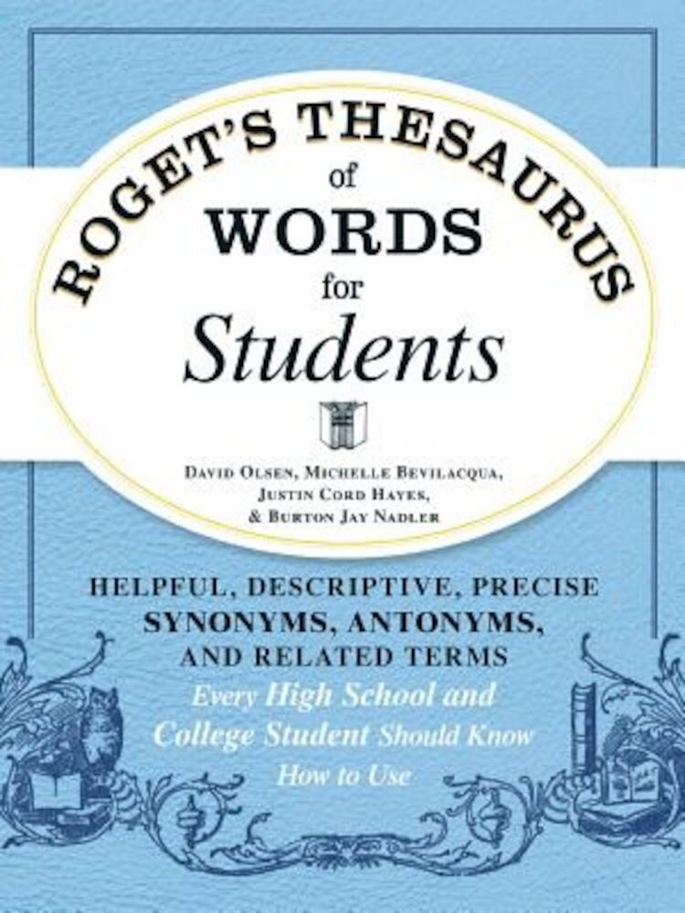 Roget's Thesaurus of Words for Students: Helpful, Descriptive, Precise Synonyms, Antonyms, and Related Terms Every High School and College Student Sho, Paperback