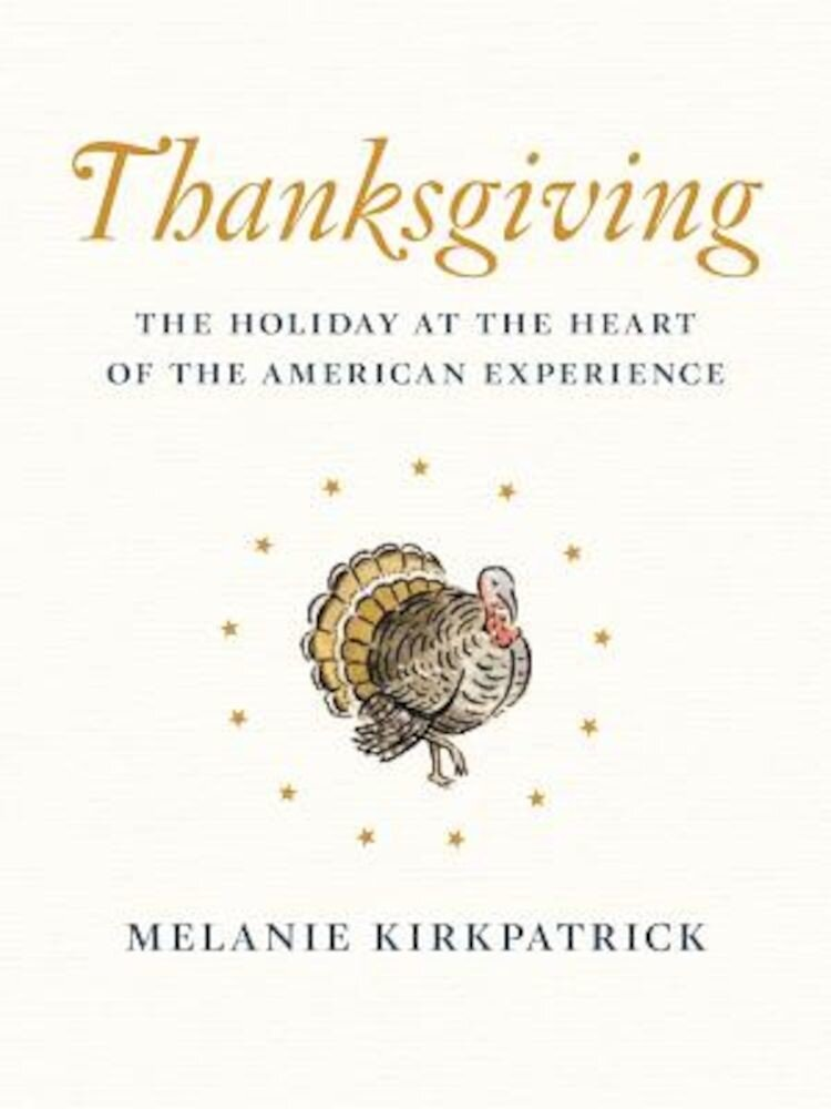 Thanksgiving: The Holiday at the Heart of the American Experience, Hardcover