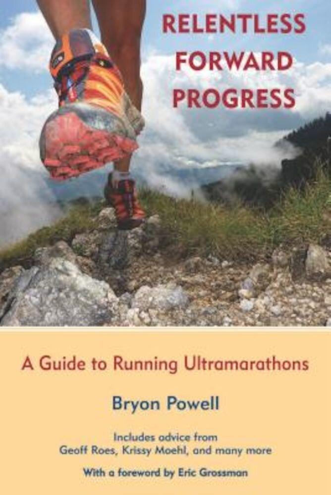 Relentless Forward Progress: A Guide to Running Ultramarathons, Paperback