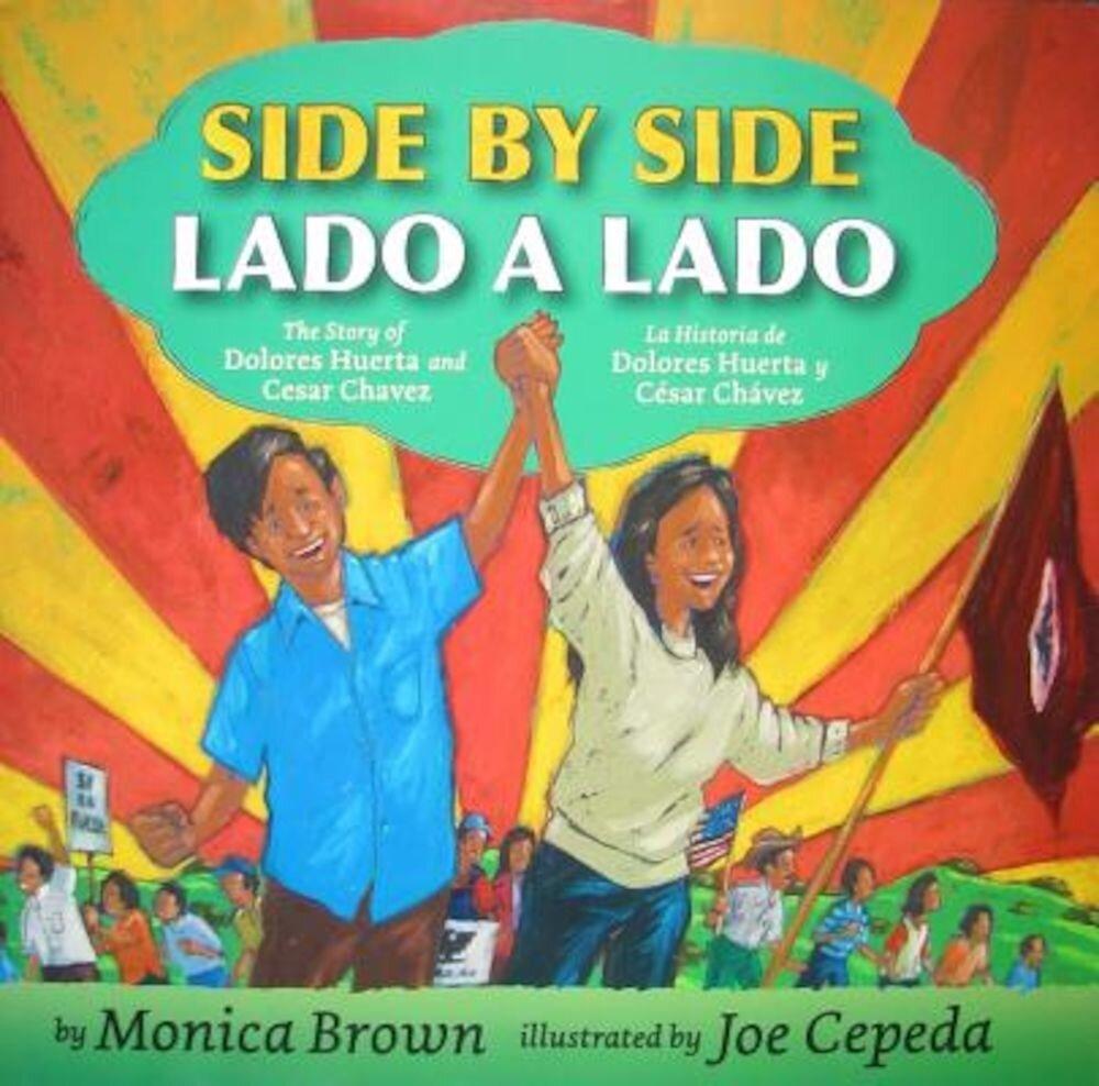 Side by Side/Lado a Lado: The Story of Dolores Huerta and Cesar Chavez/La Historia de Dolores Huerta y Cesar Chavez, Hardcover