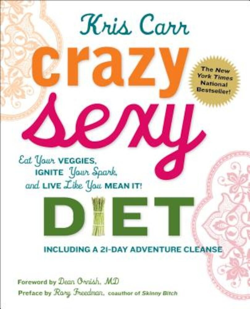 Crazy Sexy Diet: Eat Your Veggies, Ignite Your Spark, and Live Like You Mean It!, Paperback