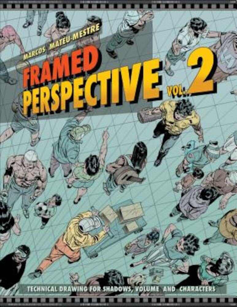 Framed Perspective Vol. 2: Technical Drawing for Shadows, Volume, and Characters, Paperback