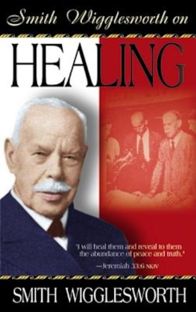 Smith Wigglesworth on Healing, Paperback