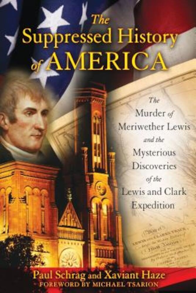 The Suppressed History of America: The Murder of Meriwether Lewis and the Mysterious Discoveries of the Lewis and Clark Expedition, Paperback