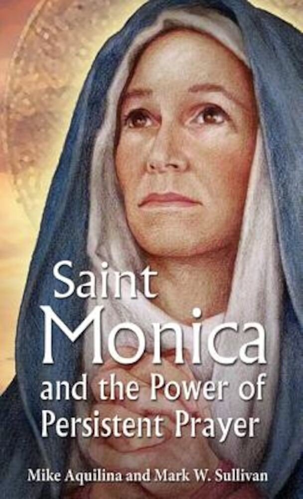 St. Monica and the Power of Persistent Prayer, Paperback