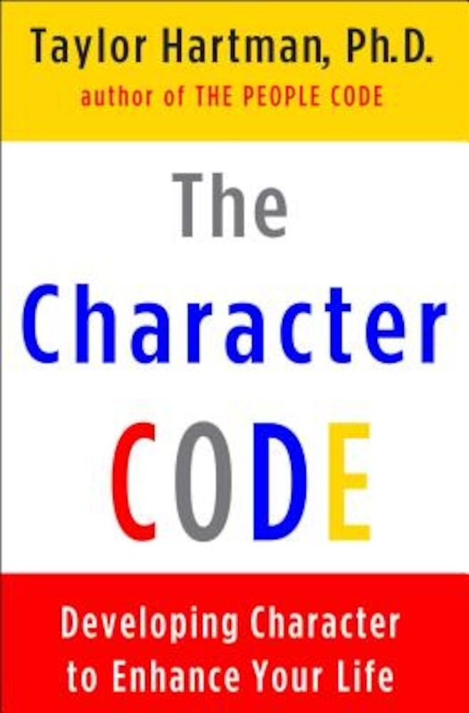 The Character Code: Developing Character to Enhance Your Life, Paperback
