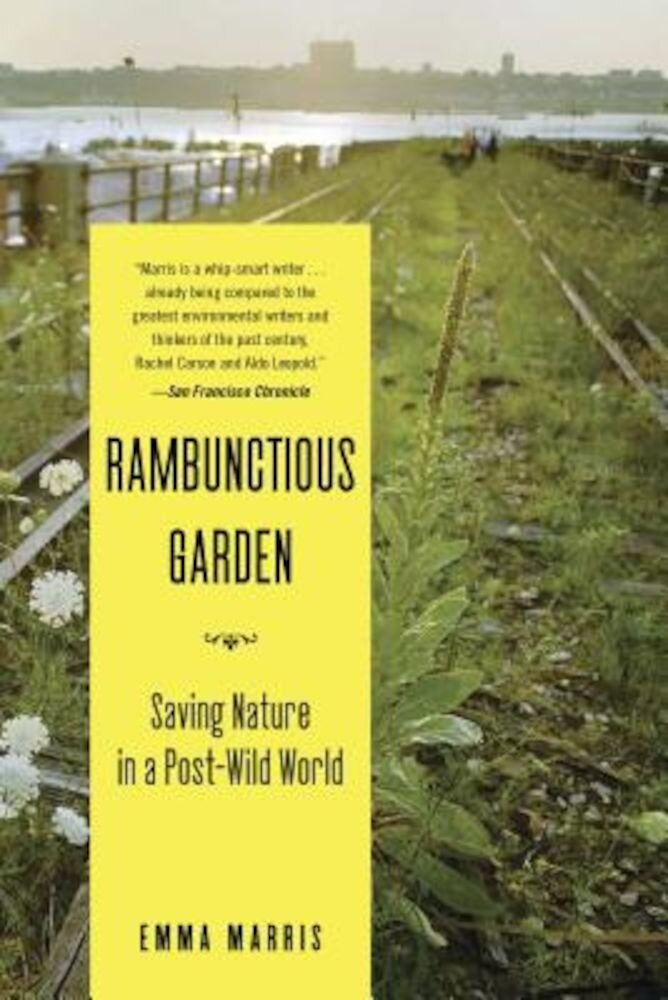Rambunctious Garden: Saving Nature in a Post-Wild World, Paperback