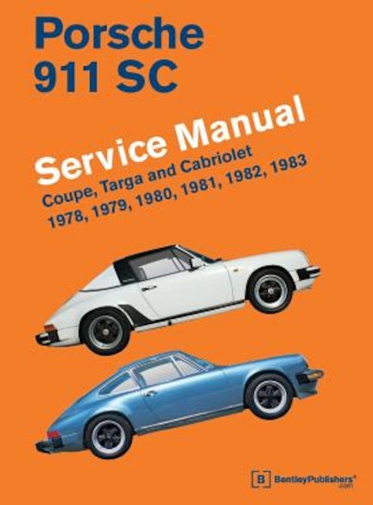 Porsche 911 SC Service Manual 1978, 1979, 1980, 1981, 1982, 1983: Coupe, Targa and Cabriolet, Hardcover