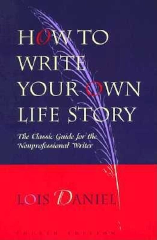 How to Write Your Own Life Story: The Classic Guide for the Nonprofessional Writer, Paperback