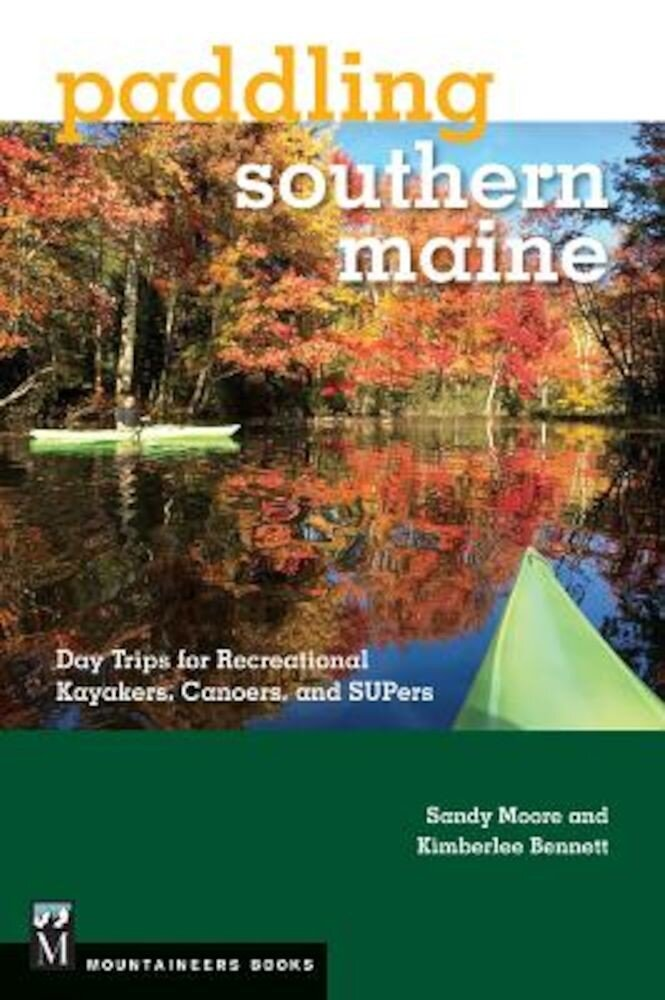 Paddling Southern Maine: Day Trips for Recreational Kayakers, Canoers, Andsupers, Paperback
