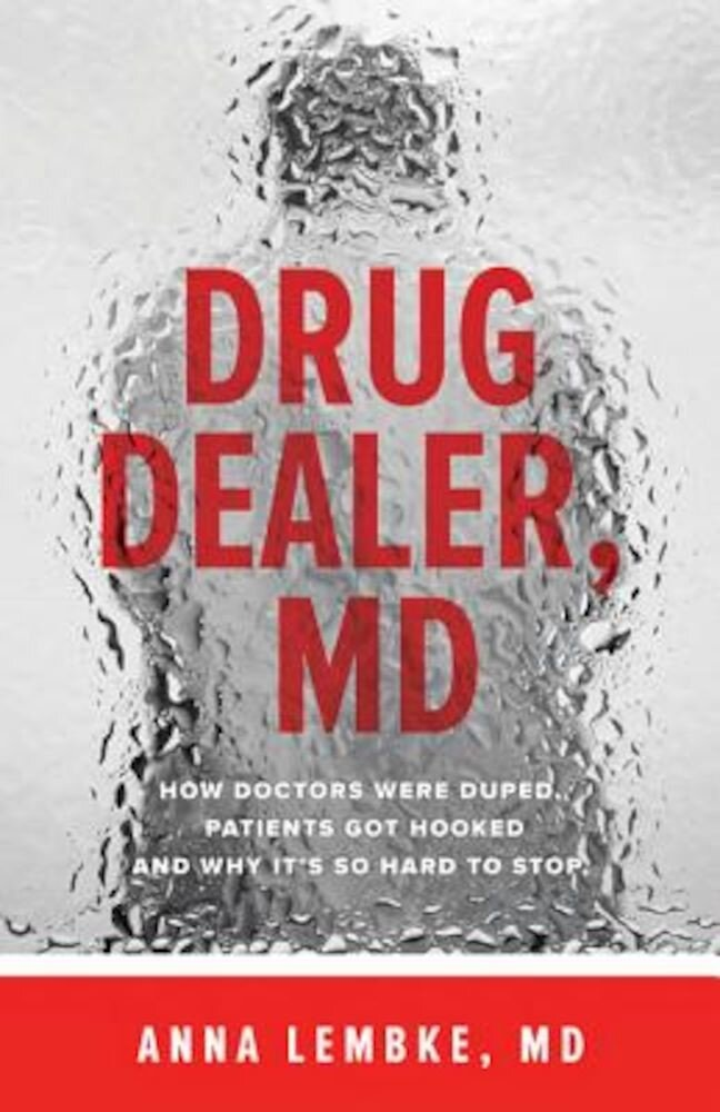 Drug Dealer, MD: How Doctors Were Duped, Patients Got Hooked, and Why It's So Hard to Stop, Paperback
