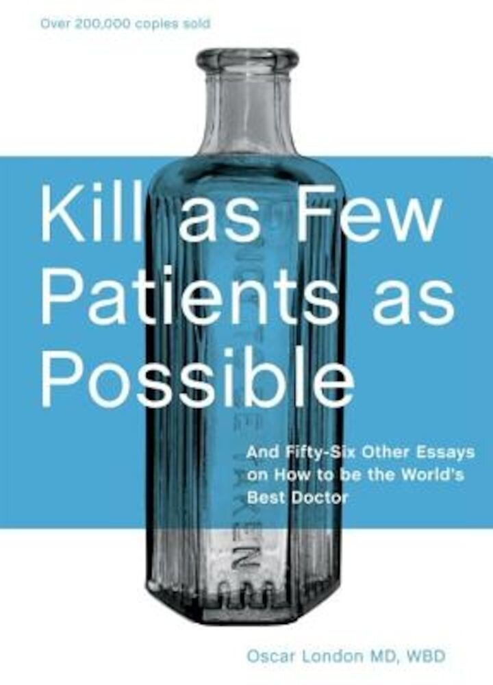 Kill as Few Patients as Possible: And Fifty-Six Other Essays on How to Be the World's Best Doctor, Hardcover