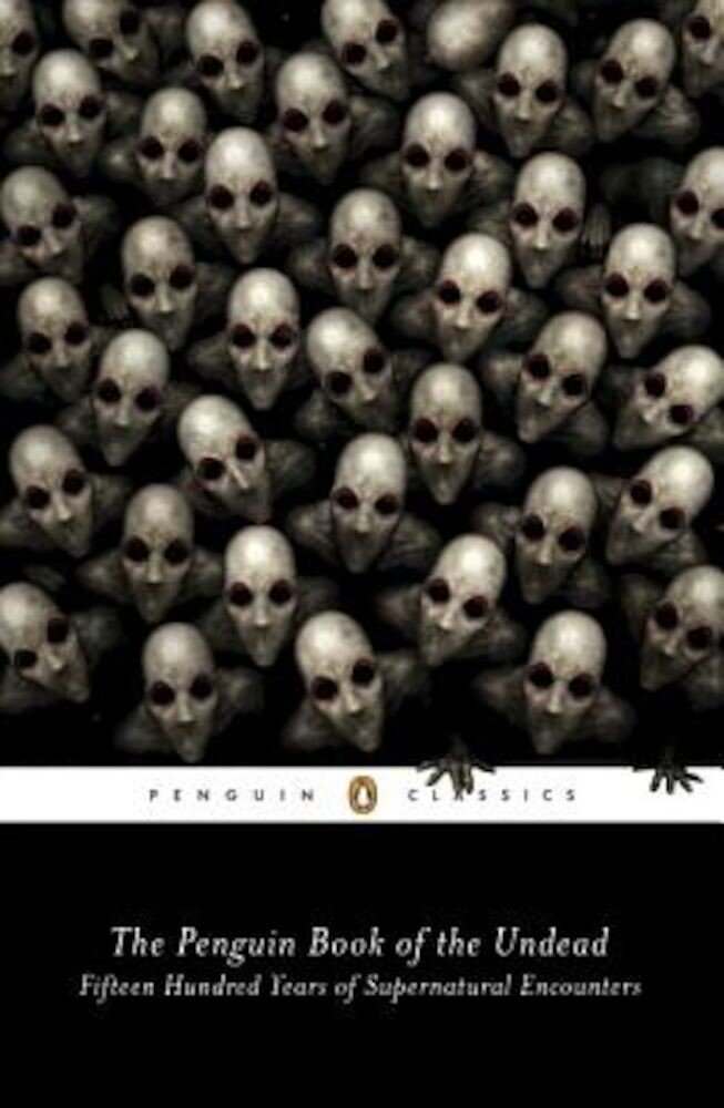The Penguin Book of the Undead: Fifteen Hundred Years of Supernatural Encounters, Paperback