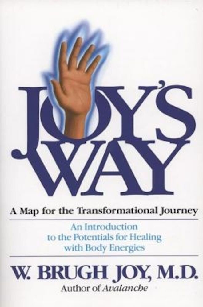 Joy's Way: A Map for the Transformational Journey: An Introduction to the Potentials for Healing with Body Energies, Paperback