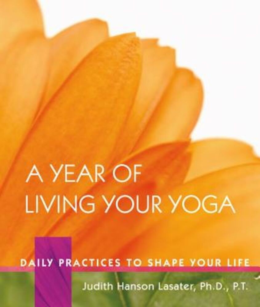 A Year of Living Your Yoga: Daily Practices to Shape Your Life, Hardcover