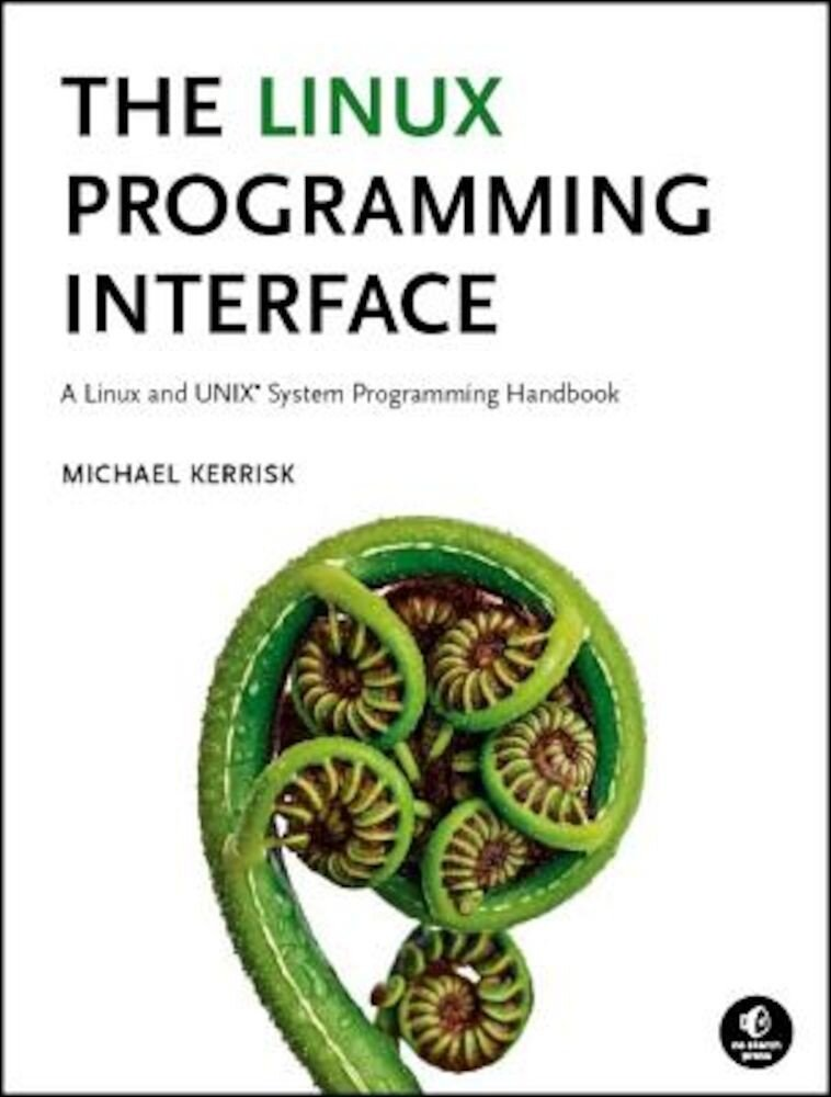 The Linux Programming Interface: A Linux and UNIX System Programming Handbook, Hardcover