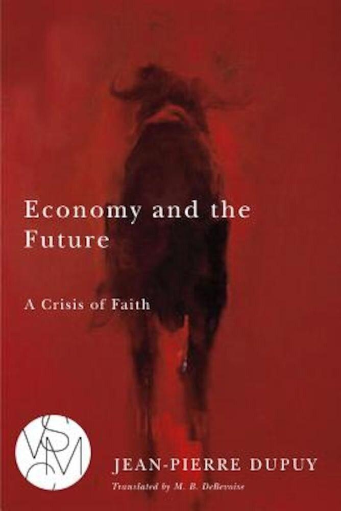 Economy and the Future: A Crisis of Faith, Paperback